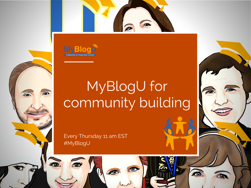 How to Build Community around Your Blog with #MyBlogU