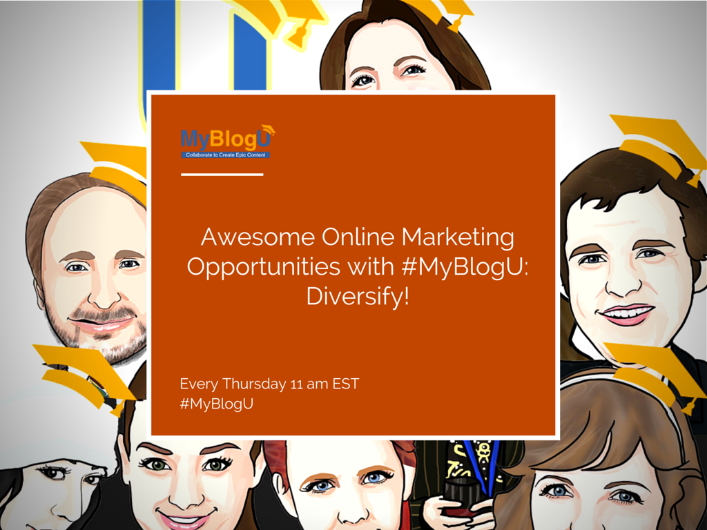 Awesome Online Marketing Opportunities with #MyBlogU: Diversify!
